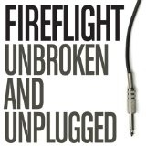 Unbroken And Unplugged (EP) Lyrics Fireflight