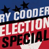 Election Special Lyrics Ry Cooder