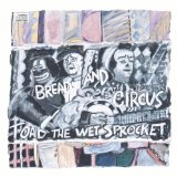 Bread And Circus Lyrics Toad The Wet Sprocket