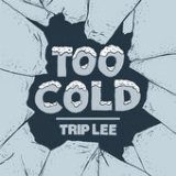 Too Cold (Single) Lyrics Trip Lee