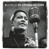 BILLIE HOLIDAY: THE CENTENNIAL COLLECTION  Lyrics Billie Holiday
