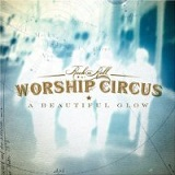 a beautful glow Lyrics Rock 'n' Roll Worship Circus