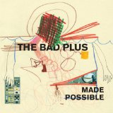 Made Possible Lyrics The Bad Plus