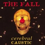 Cerebral Caustic Lyrics The Fall