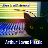 Love Is All Around (EP) Lyrics Arthur Loves Plastic