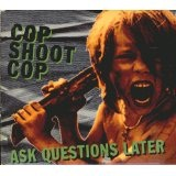 Ask Questions Later Lyrics Cop Shoot Cop