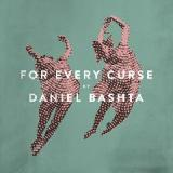 For Every Curse Lyrics Daniel Bashta