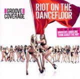 Riot On the Dancefloor Lyrics Groove Coverage
