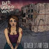 Between Us and Them (EP) Lyrics Everlasting Weekend