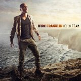 Hello Fear Lyrics Kirk Franklin