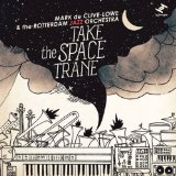 Take The Space Trane Lyrics Mark de Clive-Lowe & The Rotterdam Jazz Orchestra
