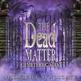 The Dead Matter: Cemetery Gates Lyrics Midnight Syndicate