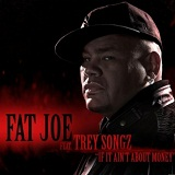 If It Ain't About Money (Single) Lyrics Fat Joe