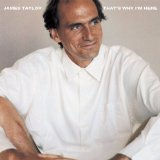 That's Why I'm Here Lyrics James Taylor