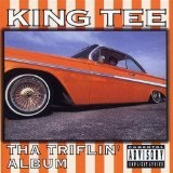 Tha Triflin' Lyrics King Tee