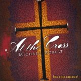 At The Cross Lyrics Michael Robert