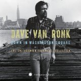 Down In Washington Square: The Smithsonian Folkways Collection Lyrics Dave Van Ronk