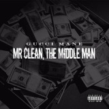 Mr. Clean, The Middle Man Lyrics Gucci Mane
