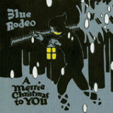 A Merrie Christmas To You Lyrics Blue Rodeo