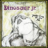 Your Living All Over Me Lyrics Dinosaur Jr.