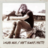 Ain't Always Pretty (Single) Lyrics Logan Mize