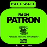 I'm On Patron (Single) Lyrics Paul Wall