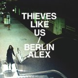 Berlin Alex Lyrics Thieves Like Us