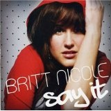 Say It Lyrics Britt Nicole