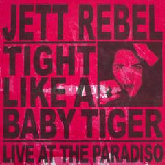 Tight Like A Baby Tiger Live At The Paradiso Lyrics Jett Rebel
