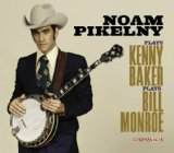 Noam Pikelny Plays Kenny Baker Plays Bill Monroe Lyrics Noam Pikelny