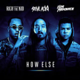 How Else (Single) Lyrics Steve Aoki