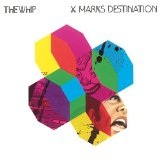 X Marks Destination Lyrics The Whip