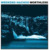 Worthless Lyrics Weekend Nachos