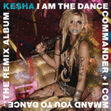 I Am The Dance Commander + I Command You To Dance: The Remix Lyrics Ke$ha