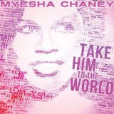 Take Him To the World Lyrics Myesha Chaney