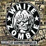 Let Sleeping Corpses Lie Lyrics White Zombie