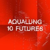 10 Futures Lyrics AquaLung