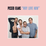 Why Love Now Lyrics Pissed Jeans