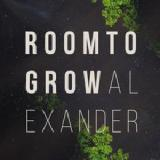Room To Grow Lyrics Alexander