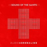 Sound of the Saints Lyrics Audio Adrenaline