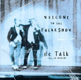 Welcome To The Freak Show: Live In Concert Lyrics DC Talk