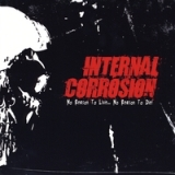 No Reason To Live...No Reason To Die! Lyrics Internal Corrosion