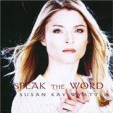 Speak the Word Lyrics Susan Kay Wyatt