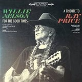 For the Good Times: A Tribute to Ray Price Lyrics Willie Nelson