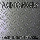 Rock Is Not Enough, Give Me The Metal! Lyrics Acid Drinkers