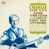 Less and Less and I Don't Love You Anymore Lyrics Charlie Louvin