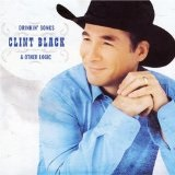 Drinkin' Songs & Other Logic Lyrics Clint Black