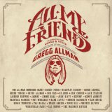 All My Friends: Celebrating The Songs & Voice Of Gregg Allman Lyrics Gregg Allman & Friends