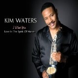 I Want You: Love In The Spirit Of Marvin Lyrics Kim Waters