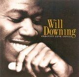 Will Downing: Greatest Love Songs Lyrics Will Downing
